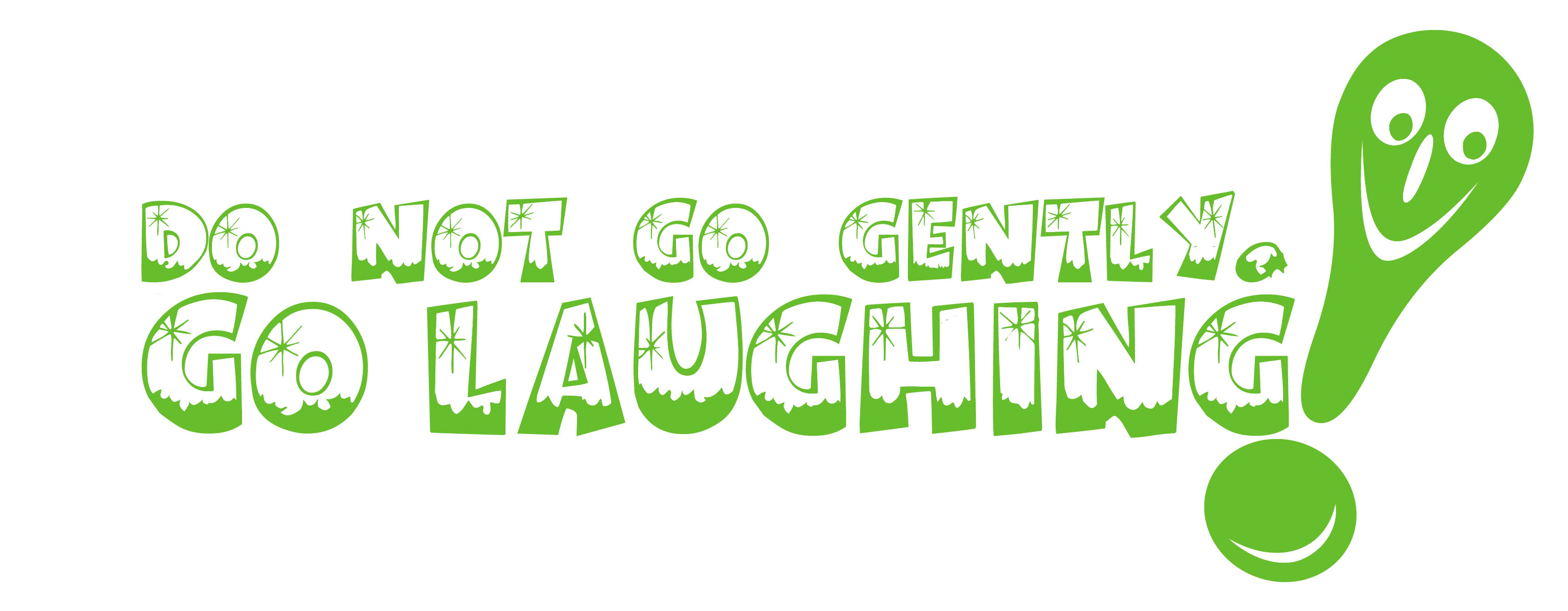 Do Not Go Gently! Go Laughing!