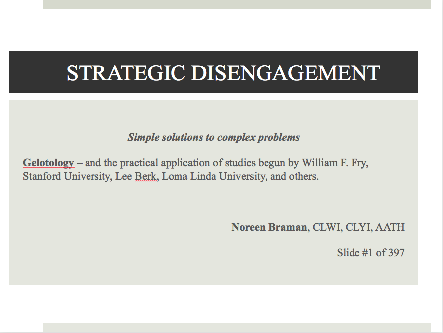 "A toungue-in-cheek presentation slide, ""Strategic Disengagement"" Simple solutions to complicated problems - Gelotology. Slide #1 of 397. Noreen Braman"